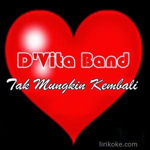 Lirik D'vita Band - Tak Mungkin Kembali