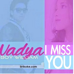 Lirik Nadya - I Miss You ft Boy William